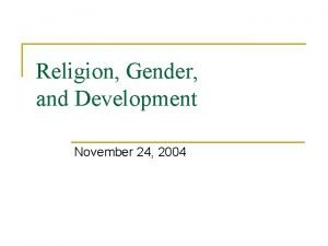 Religion Gender and Development November 24 2004 Religion