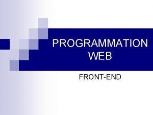 PROGRAMMATION WEB FRONTEND Quest ce que le frontend