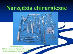 Narzdzia chirurgiczne lek Maciej Stryga I Klinika Chirurgii