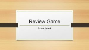 Review Game Andrew Kendall Heading 1 Heading 2