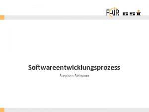 Softwareentwicklungsprozess Stephan Reimann FAIR Gmb H GSI Gmb