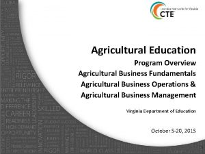 Agricultural Education Program Overview Agricultural Business Fundamentals Agricultural