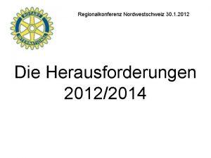 Regionalkonferenz Nordwestschweiz 30 1 2012 Die Herausforderungen 20122014