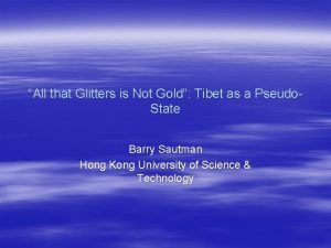 All that Glitters is Not Gold Tibet as