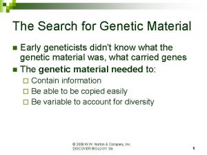 The Search for Genetic Material Early geneticists didnt