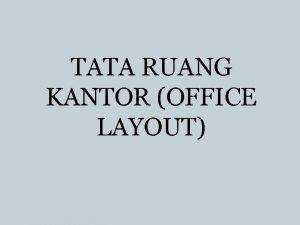 TATA RUANG KANTOR OFFICE LAYOUT Pengertian Ruang Kantor