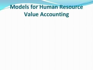 Models for Human Resource Value Accounting Models for