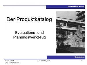 RuhrUniversitt Bochum Der Produktkatalog Evaluations und Planungswerkzeug Rechenzentrum