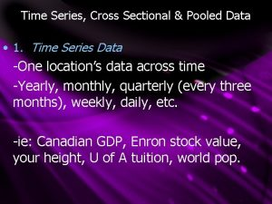 Time Series Cross Sectional Pooled Data 1 Time