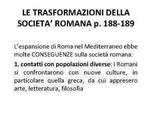 LE TRASFORMAZIONI DELLA SOCIETA ROMANA p 188 189