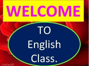 WELCOME TO WELCOME English Class TopicNarration Class viii