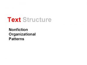 Text Structure Nonfiction Organizational Patterns Text Structure How