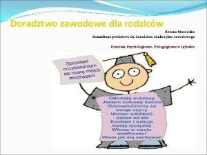 Doradztwo zawodowe dla rodzicw Boena Murawska Konsultant powiatowy
