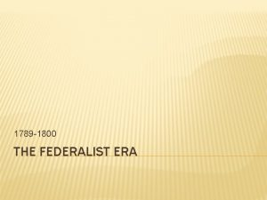 1789 1800 THE FEDERALIST ERA WASHINGTONS PRESIDENCY Cabinet