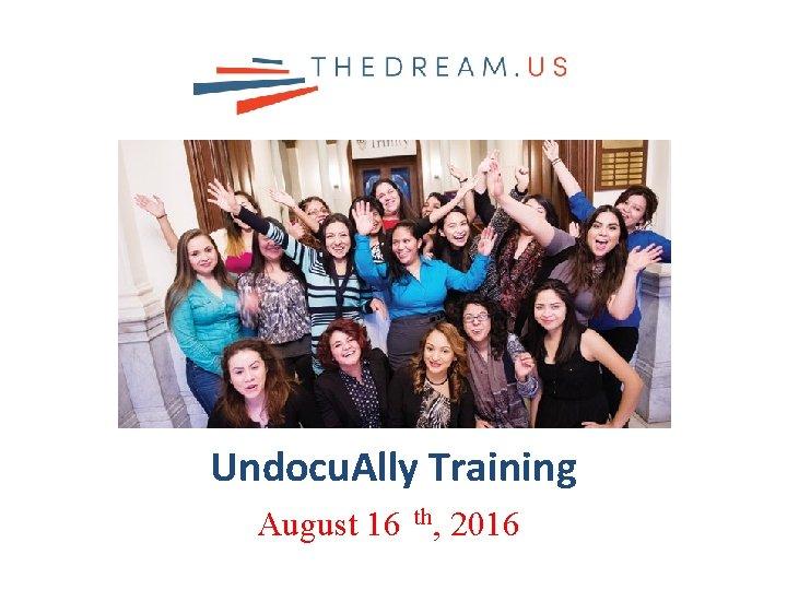 Undocu Ally Training August 16 th 2016 Ally