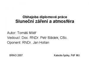 Obhajoba diplomov prce Slunen zen a atmosfra Autor