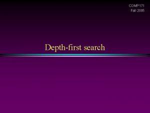 COMP 171 Fall 2005 Depthfirst search Graph Slide