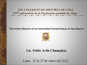 XIX COLOQUIO DE HISTORIA DE LIMA 477 aniversario