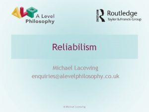 Reliabilism Michael Lacewing enquiriesalevelphilosophy co uk Michael Lacewing