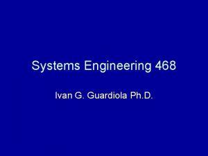 Systems Engineering 468 Ivan G Guardiola Ph D