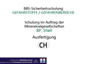 BBSSicherheitsschulung GEFAHRSTOFFE GEFAHRENBEREICHE Schulung im Auftrag der Mineraloelgesellschaften