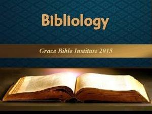 Bibliology Grace Bible Institute 2015 Bibliology Grace Bible