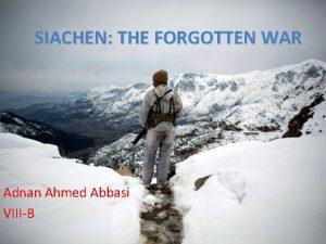 SIACHEN THE FORGOTTEN WAR Adnan Ahmed Abbasi VIIIB