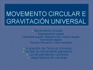 MOVEMENTO CIRCULAR E GRAVITACIN UNIVERSAL Movemento circular Desprazamento