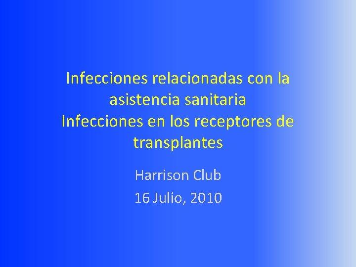 Infecciones relacionadas con la asistencia sanitaria Infecciones en