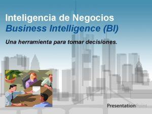 Inteligencia de Negocios Business Intelligence BI Una herramienta