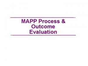 MAPP Process Outcome Evaluation Good Evaluation Is not