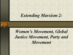 Extending Marxism 2 Womens Movement Global Justice Movement