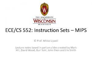 ECECS 552 Instruction Sets MIPS Prof Mikko Lipasti