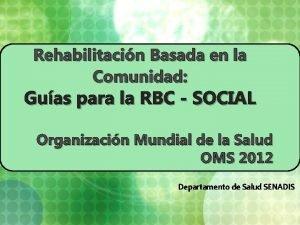 Rehabilitacin Basada en la Comunidad Guas para la
