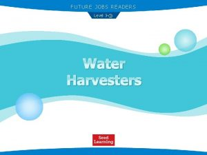 FUTURE JOBS READERS Level 3 Water Harvesters The