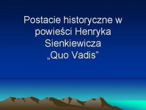 Postacie historyczne w powieci Henryka Sienkiewicza Quo Vadis