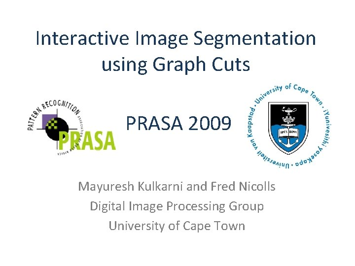 Interactive Image Segmentation using Graph Cuts PRASA 2009
