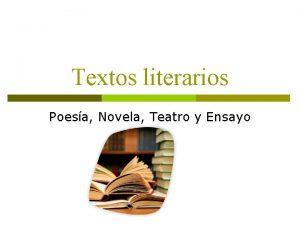 Textos literarios Poesa Novela Teatro y Ensayo Textos
