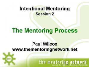 Intentional Mentoring Session 2 The Mentoring Process Paul