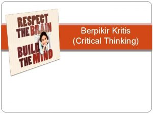 Berpikir Kritis Critical Thinking What Is Critical Thinking