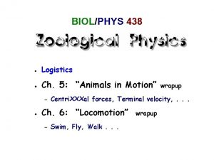 BIOLPHYS 438 Logistics Ch 5 Animals in Motion