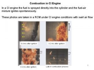 Combustion in CI Engine In a CI engine