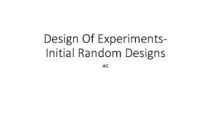 Design Of Experiments Initial Random Designs AC Initial