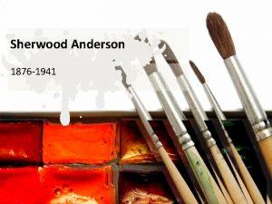 Sherwood Anderson 1876 1941 Sherwood Anderson Sherwood Anderson
