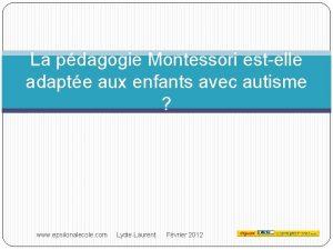 La pdagogie Montessori estelle adapte aux enfants avec