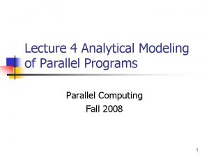 Lecture 4 Analytical Modeling of Parallel Programs Parallel