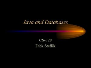 Java and Databases CS328 Dick Steflik Database Drivers