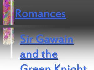 Romances Sir Gawain and the Contents Sir Gawain