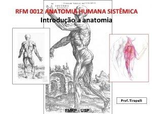 RFM 0012 ANATOMIA HUMANA SISTMICA Introduo anatomia Prof