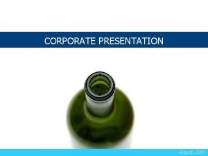 CORPORATE PRESENTATION August 2010 Disclaimer Corporate Presentation the